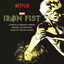 Marvel's Iron Fist Gets A Soundtrack