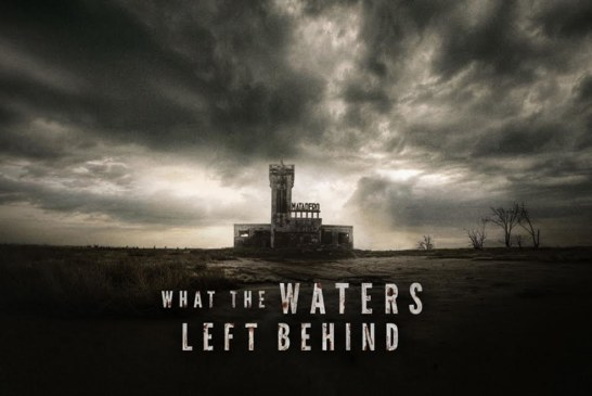 What The Waters Left Behind/Los Olvidados Gets A Trailerization
