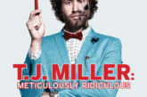 T.J. Miller: Meticulously Ridiculous Hitting Digital Download Soon!